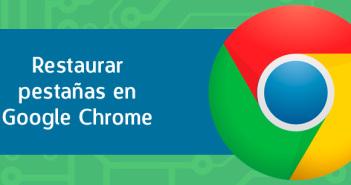 Cómo restaurar pestañas en el navegador Google Chrome